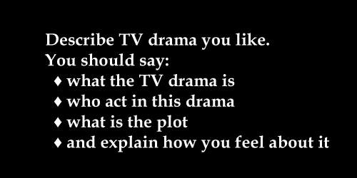 IELTS Speaking Topic card: favourite TV drama; with model answer