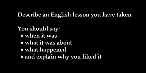 IELTS Speaking part 2 topic card: a lesson you enjoyed / an English lesson you remember