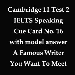 IELTS Speaking part 2, Topic Card: A writer you would like to meet
