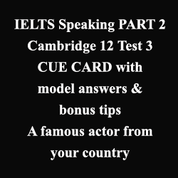 IELTS Speaking, Cambridge 12 Test 3: A famous actor from your country