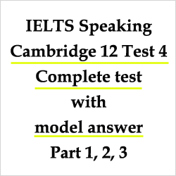 Cambridge IELTS 12 Test 4: Complete Speaking Test with answers