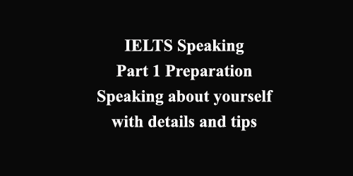 IELTS Speaking Part 1: how to speak about yourself