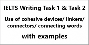 IELTS Writing: Use of cohesive devices/ linkers/ connecting words/ linking words/ connectors; with example
