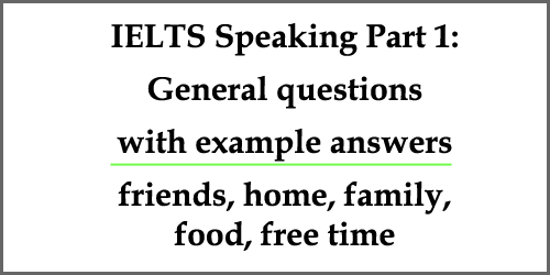 IELTS Speaking Part 1: General questions with model answers; friends, home, family, food, free time