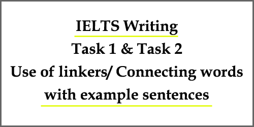 IELTS Writing: Use of linkers/ connecting words/ linkers/ connectors; with example