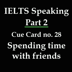 IELTS Speaking, cue card: Describe how you usually spend time with your friends