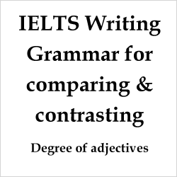 IELTS Writing Task 1 & Task 2: grammar for comparing and contrasting/ language of comparison