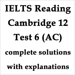 IELTS Reading: Cambridge 12 Test 6 [academic] complete Reading Test, best solutions with explanations