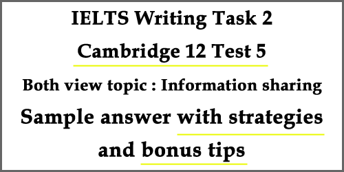 IELTS Writing Task 2: Cambridge 12 Test 5, both view topic: information sharing, with strategies, model answer and bonus tips