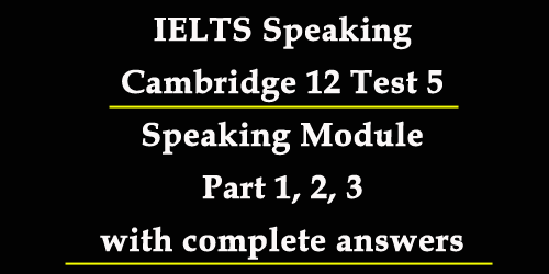 IELTS Speaking: Cambridge 12 Test 5; complete test with model answers