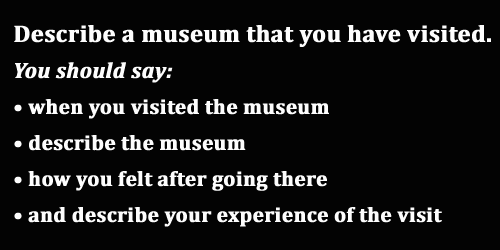 IELTS Speaking Part 2: Cue card, a museum that you have visited; with best model answer