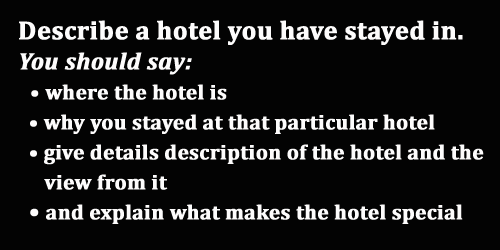IELTS Speaking Part 2: Topic Card; a hotel you have stayed in; with best and easy model answer