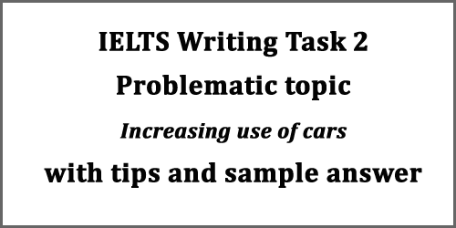 IELTS Writing Task 2: Problematic Essay with tips, structure, sample answer and vocabularies