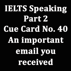 IELTS Speaking Part 2: 'An important email that you have received' with best tips, notes and model answer