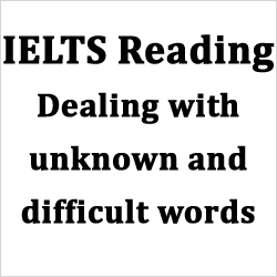 IELTS Reading: how to deal with unknown and difficult vocabulary/words, with best tips and techniques