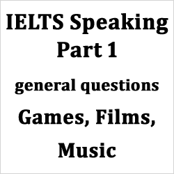 IELTS Speaking Part 1: General questions on Games, Sports, Music; with example answers