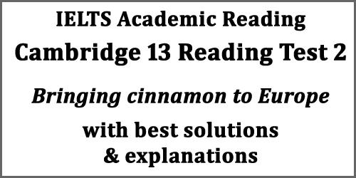 IELTS Reading: Cambridge 13 Reading Test 2; passage 1: Bringing cinnamon to Europe; with best solutions and explanations