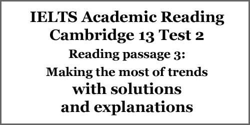 IELTS Academic Reading: Cambridge 13 Test 2; Reading passage 3; making the most of trends, with solutions and explanations