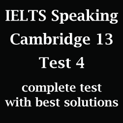 IELTS Speaking: Cambridge 13 Test 4; complete test with best model answers and solutions