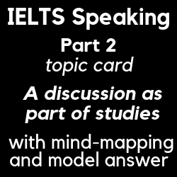 IELTS Speaking Part 2, cue card, an interesting discussion you had as part of your work or studies; with mind-mapping and model answer