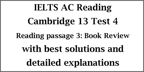 IELTS AC Reading: Cambridge 13 Test 4; Reading Passage 3: Book Review; with best solutions and detailed explanations