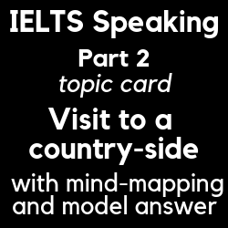 IELTS Speaking Part 2: topic card, Describe an enjoyable place you visited in the countryside; with mind-mapping, model answer and special tips