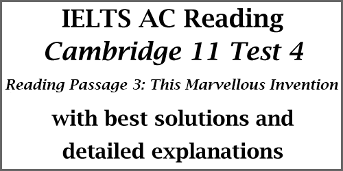 IELTS Academic Reading: Cambridge 11 Test 4, Reading Passage 3: This Marvellous Invention; with best solutions and explanations