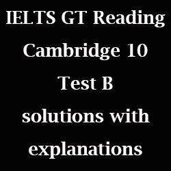 IELTS General Training Reading Module: Cambridge 10, Reading Test B; with solutions and essential tips