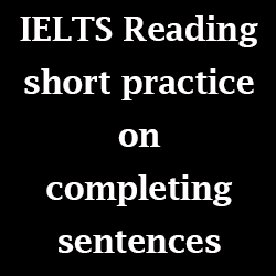 IELTS Reading Practice: short practice test on Completing sentences or Sentence endings (filling gaps); with tips
