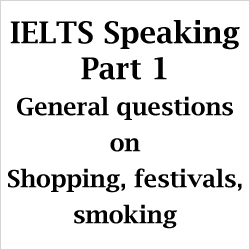 IELTS Speaking Part 1: General questions with example answers; shopping, festivals, smoking