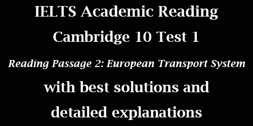 IELTS Academic Reading: Cambridge 10 Test 1, Reading passage 2: European Transport System 1990-2010; with best solutions and explanations