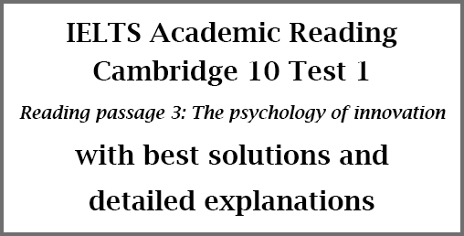 IELTS Academic Reading: Cambridge 10 Test 1, Reading passage 3: The psychology of innovation; with best solutions and explanations