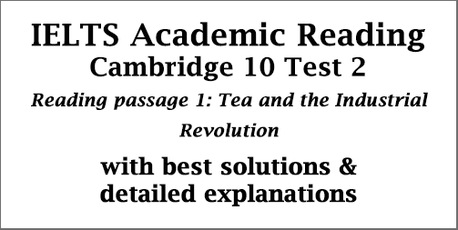 IELTS Academic Reading: Cambridge 10 Test 2; Reading passage 1; Tea and the Industrial Revolution; with best solutions & detailed explanations