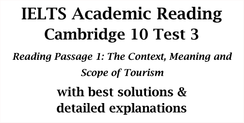 IELTS Academic Reading: Cambridge 10 Test 3; Reading passage 1; The Context, Meaning and Scope of Tourism; with best solutions and explanations