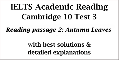 IELTS Academic Reading: Cambridge 10 Test 3; Reading passage 2; Autumn Leaves; with best solutions and explanations