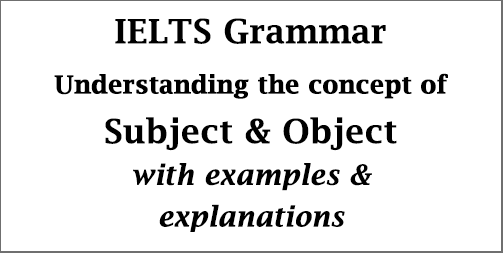 IELTS Grammar: Subject and Object in English grammar; how to identify; with explanations and examples