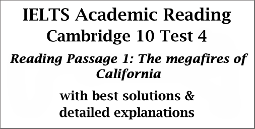 IELTS Academic Reading: Cambridge 10 Test 4; Reading passage 1; The megafires of California; with best solutions and explanations