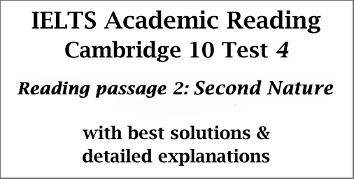 IELTS Academic Reading: Cambridge 10 Test 4; Reading passage 2; Second Nature; with best solutions and explanations