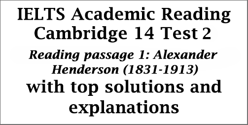 IELTS Academic Reading: Cambridge 14, Reading Test 2: Passage 1; Alexander Henderson (1831-1913); with top solutions and detailed explanations
