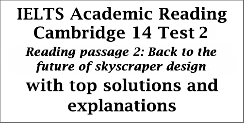 IELTS Academic Reading: Cambridge 14, Reading Test 2: Passage 2; Back to the future of skyscraper design; with top solutions and detailed explanations
