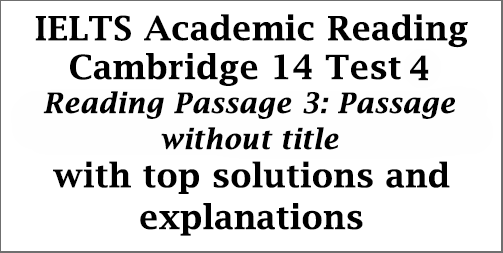 IELTS Academic Reading: Cambridge 14, Test 4: Reading Passage 3; Passage without Title (about marine debris or ocean trash); with best solutions and detailed explanations