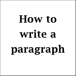 How to write a paragraph; with definition, structure and types of paragraph