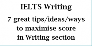 IELTS Writing: 7 top ideas/tips/ways to maximize/improve/upgrade writing score