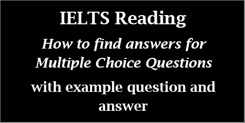 IELTS Reading: step-by-step process on how to find answers for Multiple Choice Questions; for AC & GT; with sample question & answer