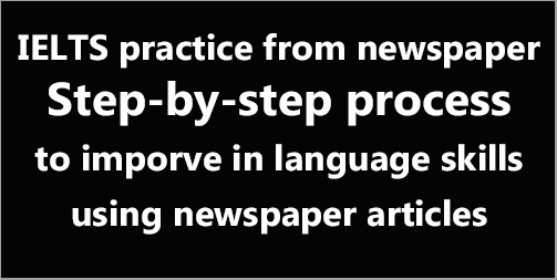 IELTS practice: how to use newspaper effectively to improve English language skills in a step-by-step process