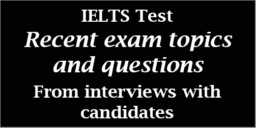 IELTS test: Recent authentic exam topics and questions from candidates, July 2019