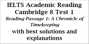 IELTS Academic Reading: Cambridge 8, Test 1: Reading Passage 1; A Chronicle of Timekeeping; with top solutions and step-by step detailed explanations