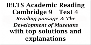 IELTS Academic Reading: Cambridge 9, Test 4: Reading Passage 3; The Development of Museums; with top solutions and step-by step detailed explanations