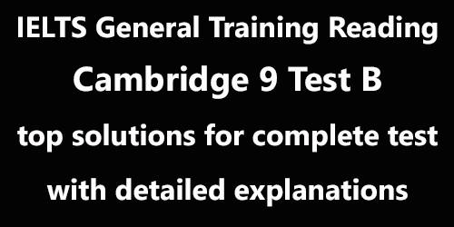 IELTS General Training Reading: Cambridge 9 Test B; complete test with top solutions and best explanations