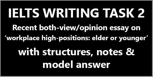 IELTS Writing Task 2: A both-view/opinion essay about lead-positions in company by elders or youngers; with structure and 8.0+ model answer with explanations
